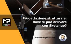 Progettazione strutturale: Sketchup dove arriva?